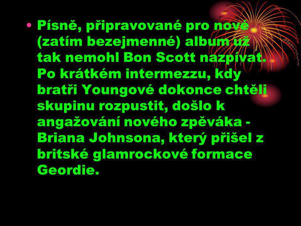 •Písně, připravované pro nové (zatím bezejmenné) album už tak nemohl Bon Scott nazpívat. Po krátkém intermezzu, kdy bratři Youngové dokonce chtěli sku