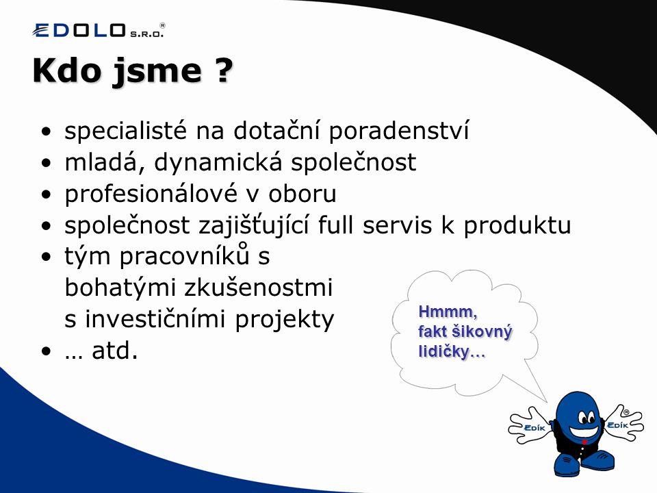•specialisté na dotační poradenství •mladá, dynamická společnost •profesionálové v oboru •společnost zajišťující full servis k produktu •tým pracovník