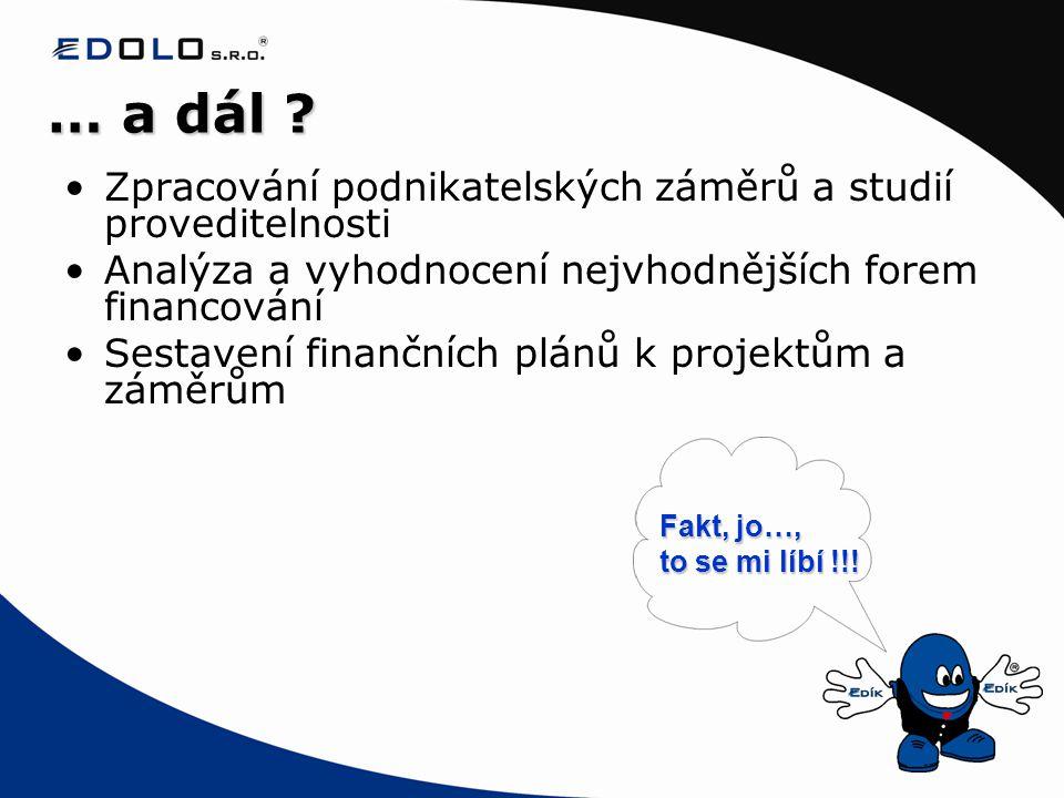 … a dál ? •Zpracování podnikatelských záměrů a studií proveditelnosti •Analýza a vyhodnocení nejvhodnějších forem financování •Sestavení finančních pl