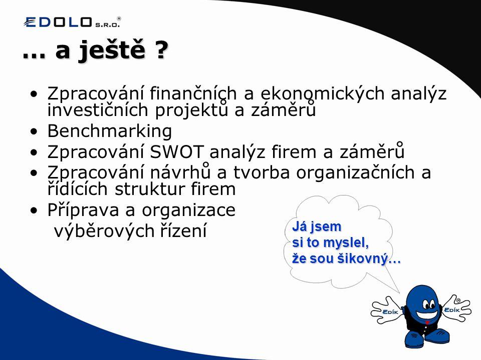 … a ještě ? •Zpracování finančních a ekonomických analýz investičních projektů a záměrů •Benchmarking •Zpracování SWOT analýz firem a záměrů •Zpracová