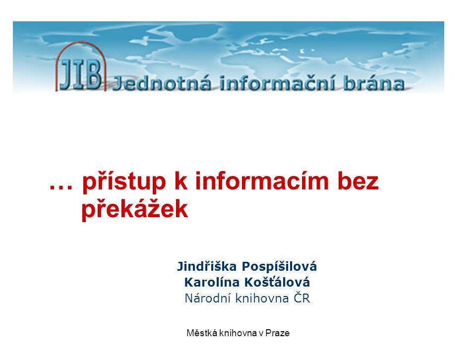 Městká knihovna v Praze … přístup k informacím bez překážek Jindřiška Pospíšilová Karolína Košťálová Národní knihovna ČR