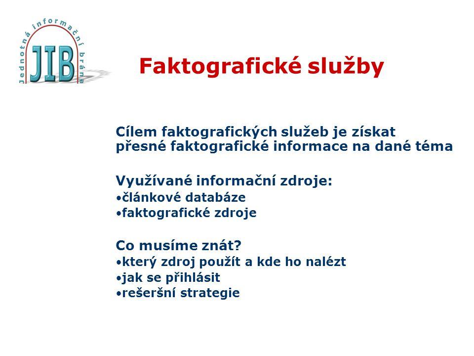 Faktografické služby Cílem faktografických služeb je získat přesné faktografické informace na dané téma Využívané informační zdroje: •článkové databáze •faktografické zdroje Co musíme znát.