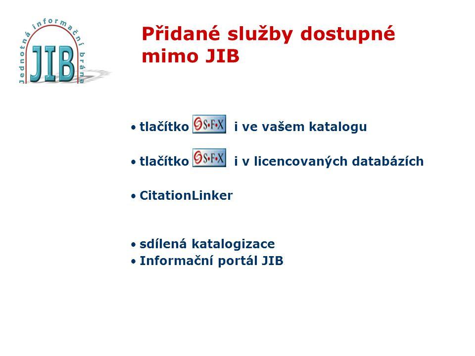 Přidané služby dostupné mimo JIB •tlačítko i ve vašem katalogu •tlačítko i v licencovaných databázích •CitationLinker •sdílená katalogizace •Informační portál JIB