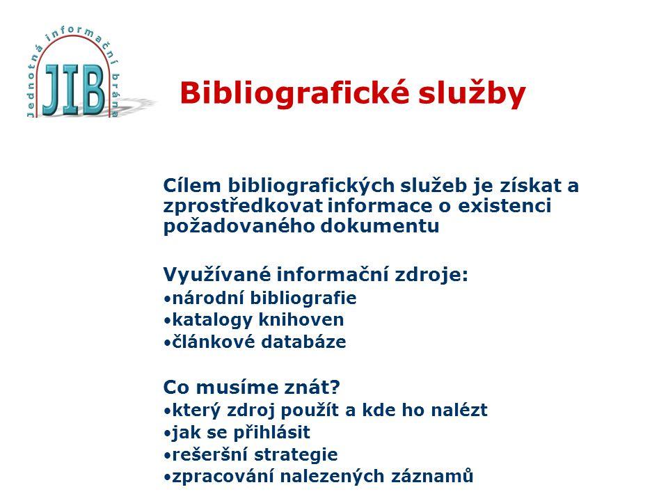Bibliografické služby Cílem bibliografických služeb je získat a zprostředkovat informace o existenci požadovaného dokumentu Využívané informační zdroje: •národní bibliografie •katalogy knihoven •článkové databáze Co musíme znát.