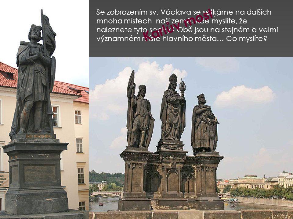 Se zobrazením sv. Václava se setkáme na dalších mnoha místech naší země. Kde myslíte, že naleznete tyto sochy? Obě jsou na stejném a velmi významném m