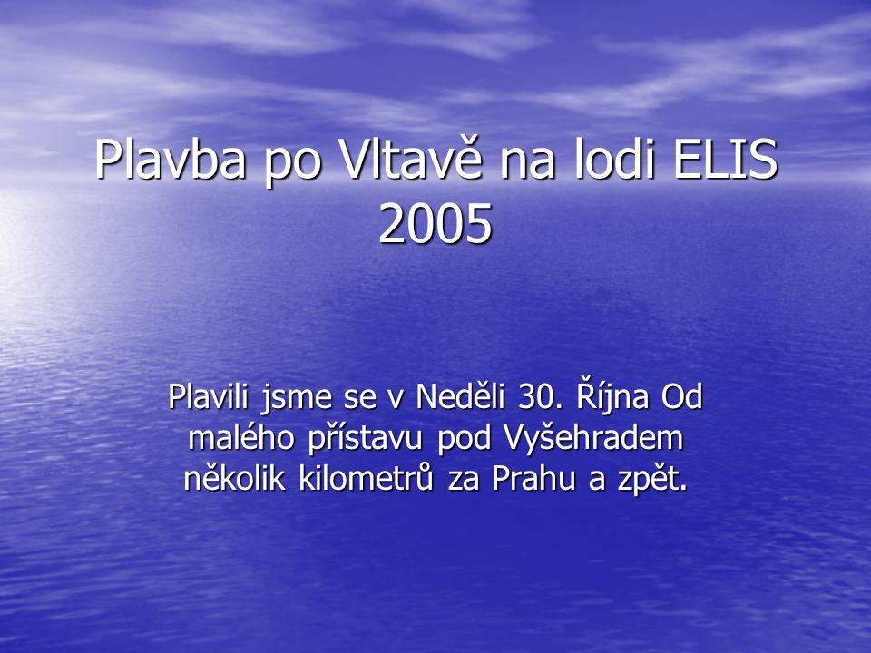 Plavba po Vltavě na lodi ELIS 2005 Plavili jsme se v Neděli 30.