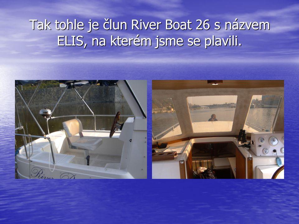 Tak tohle je člun River Boat 26 s názvem ELIS, na kterém jsme se plavili.