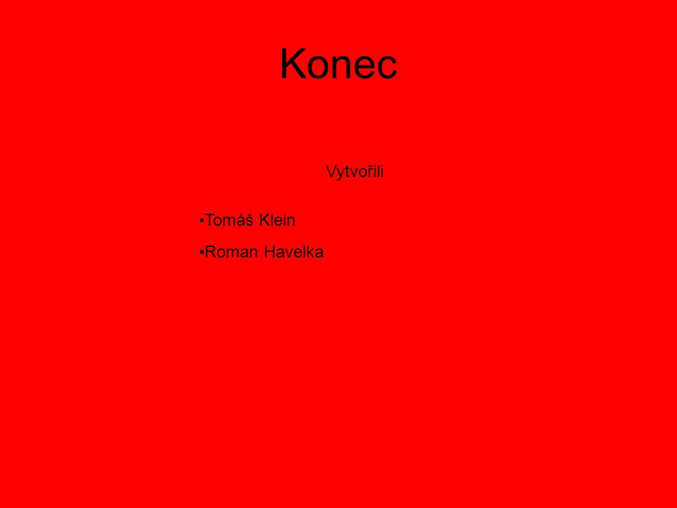 Konec Vytvořili •Tomáš Klein •Roman Havelka