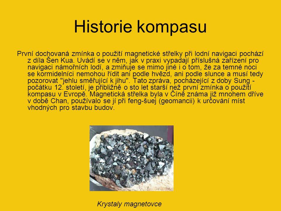 Historie kompasu První dochovaná zmínka o použití magnetické střelky při lodní navigaci pochází z díla Šen Kua. Uvádí se v něm, jak v praxi vypadají p