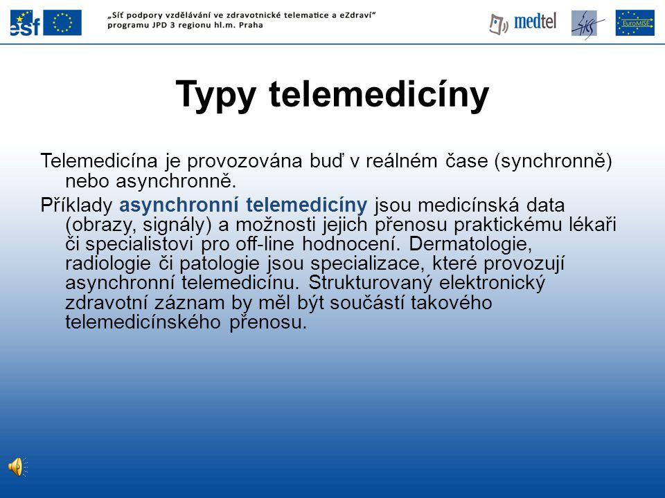 Typy telemedicíny Telemedicína je provozována buď v reálném čase (synchronně) nebo asynchronně. Příklady asynchronní telemedicíny jsou medicínská data