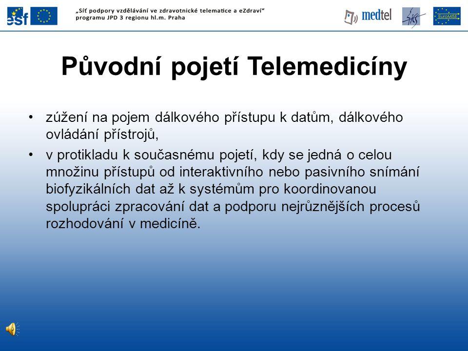 Původní pojetí Telemedicíny •zúžení na pojem dálkového přístupu k datům, dálkového ovládání přístrojů, •v protikladu k současnému pojetí, kdy se jedná