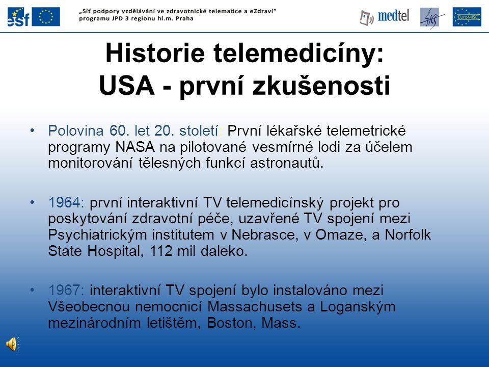 Historie telemedicíny: USA - první zkušenosti •Polovina 60. let 20. století: První lékařské telemetrické programy NASA na pilotované vesmírné lodi za