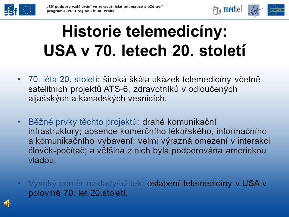 Historie telemedicíny: USA v 70. letech 20. století •70. léta 20. století: široká škála ukázek telemedicíny včetně satelitních projektů ATS-6, zdravot