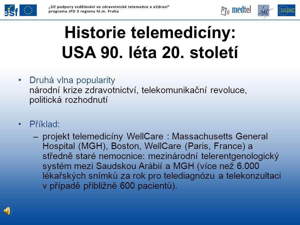Historie telemedicíny: USA 90. léta 20. století •Druhá vlna popularity: národní krize zdravotnictví, telekomunikační revoluce, politická rozhodnutí •P
