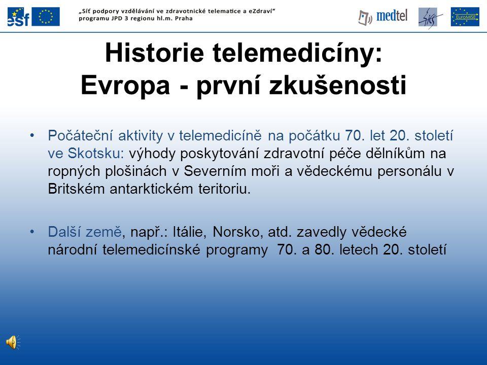 Historie telemedicíny: Evropa - první zkušenosti •Počáteční aktivity v telemedicíně na počátku 70. let 20. století ve Skotsku: výhody poskytování zdra