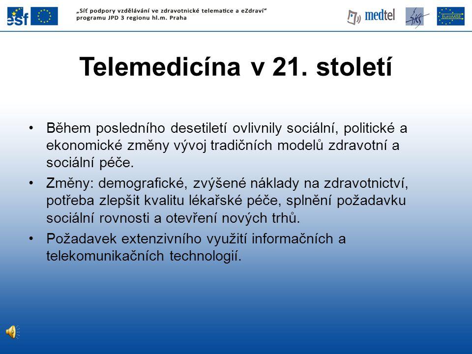 Telemedicína v 21. století •Během posledního desetiletí ovlivnily sociální, politické a ekonomické změny vývoj tradičních modelů zdravotní a sociální