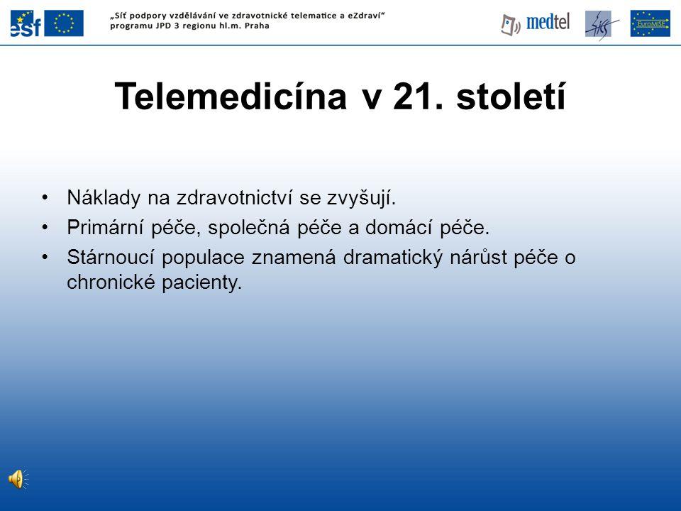 Telemedicína v 21. století •Náklady na zdravotnictví se zvyšují. •Primární péče, společná péče a domácí péče. •Stárnoucí populace znamená dramatický n