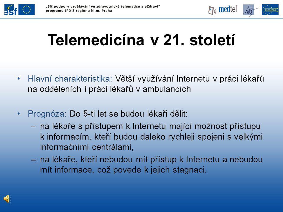 Telemedicína v 21. století •Hlavní charakteristika: Větší využívání Internetu v práci lékařů na odděleních i práci lékařů v ambulancích •Prognóza: Do