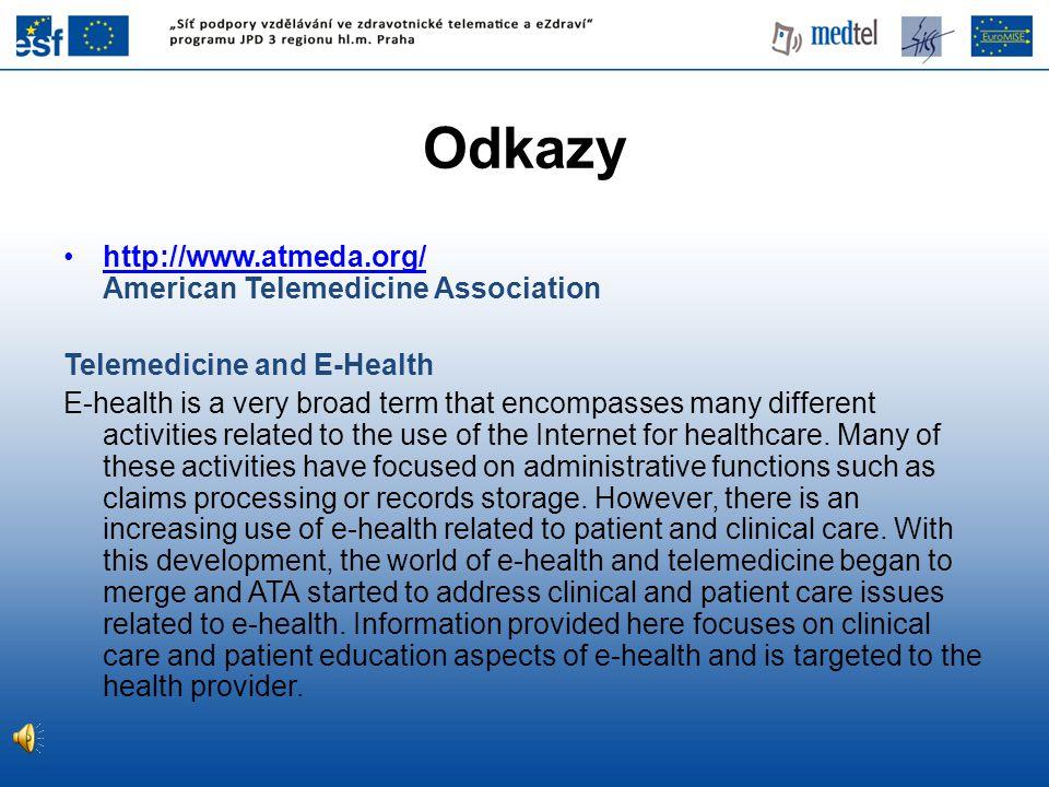 Odkazy •http://www.atmeda.org/ American Telemedicine Associationhttp://www.atmeda.org/ Telemedicine and E-Health E-health is a very broad term that en