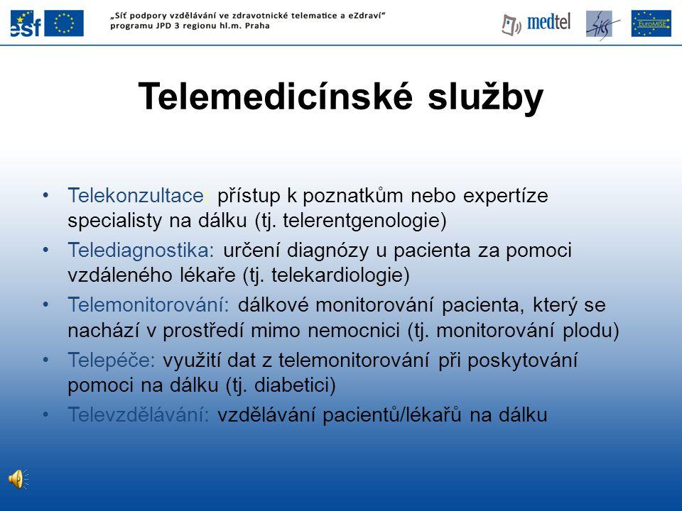 Telemedicínské služby •Telekonzultace: přístup k poznatkům nebo expertíze specialisty na dálku (tj. telerentgenologie) •Telediagnostika: určení diagnó