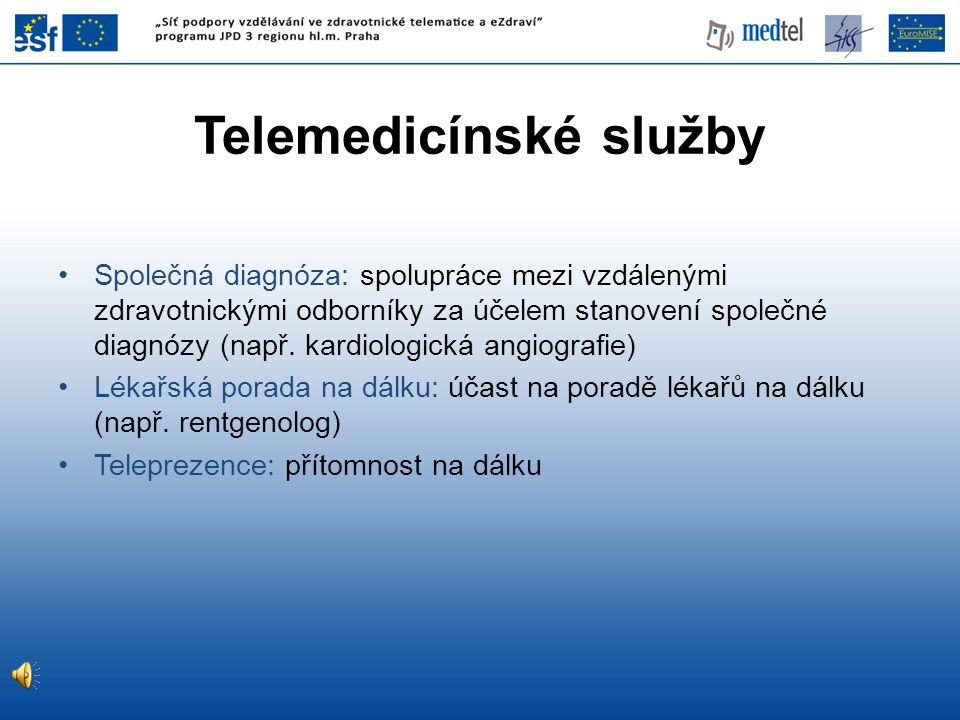 Telemedicínské služby •Společná diagnóza: spolupráce mezi vzdálenými zdravotnickými odborníky za účelem stanovení společné diagnózy (např. kardiologic