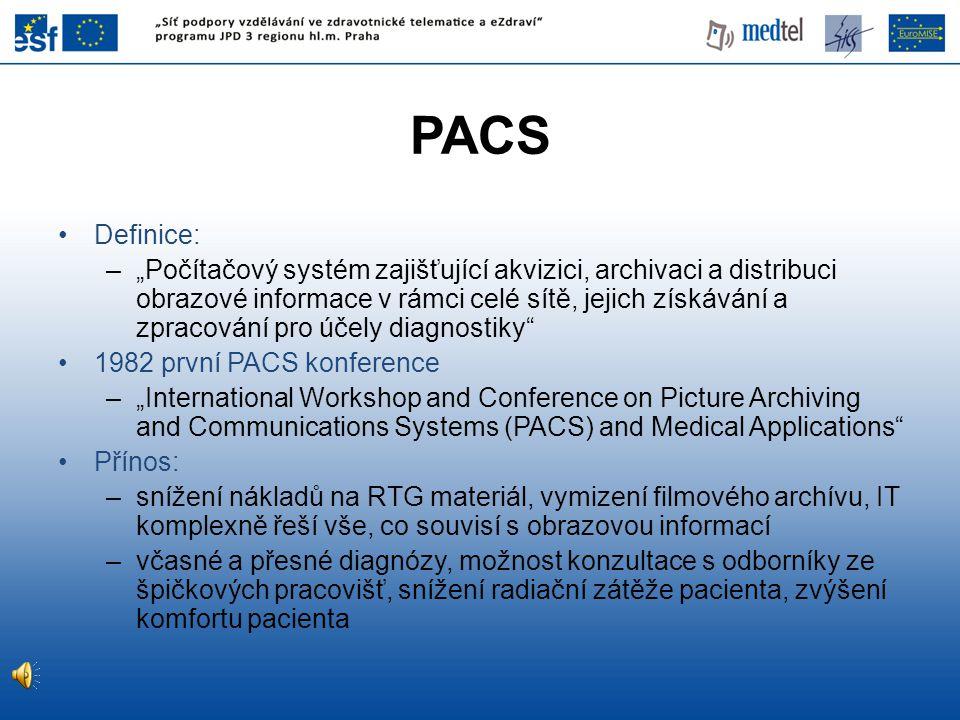 """PACS •Definice: –""""Počítačový systém zajišťující akvizici, archivaci a distribuci obrazové informace v rámci celé sítě, jejich získávání a zpracování p"""