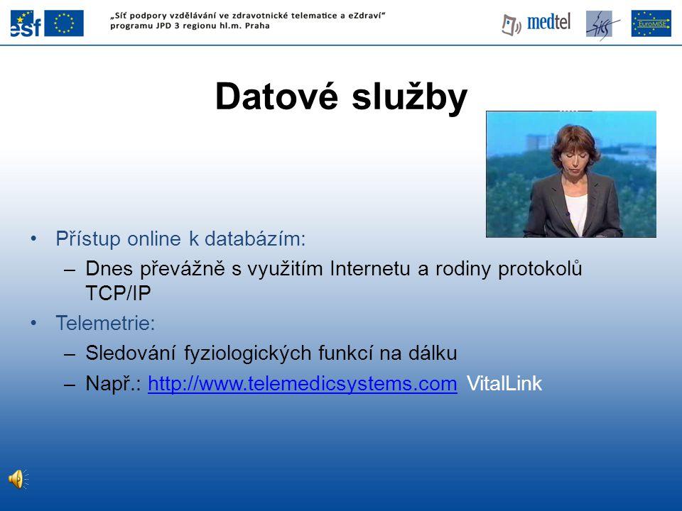 Datové služby •Přístup online k databázím: –Dnes převážně s využitím Internetu a rodiny protokolů TCP/IP •Telemetrie: –Sledování fyziologických funkcí