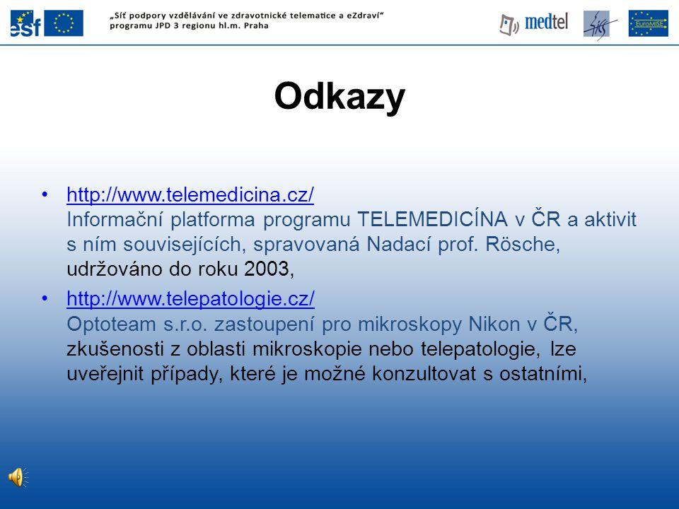 Odkazy •http://www.telemedicina.cz/ Informační platforma programu TELEMEDICÍNA v ČR a aktivit s ním souvisejících, spravovaná Nadací prof. Rösche, udr