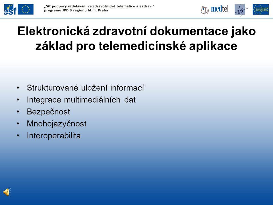 •Strukturované uložení informací •Integrace multimediálních dat •Bezpečnost •Mnohojazyčnost •Interoperabilita Elektronická zdravotní dokumentace jako