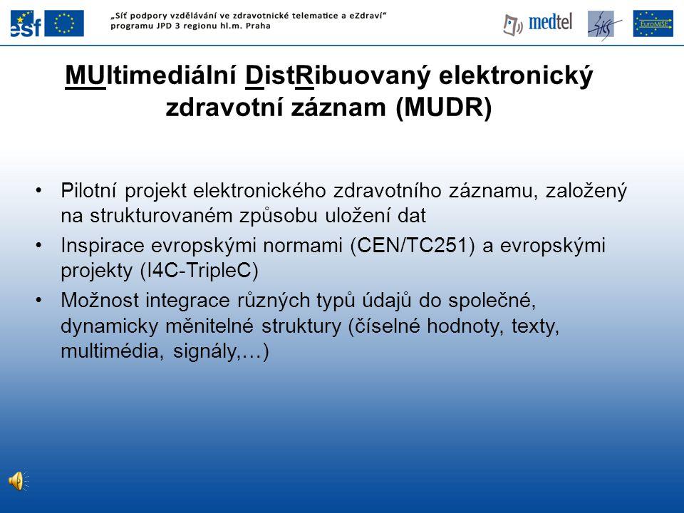 MUltimediální DistRibuovaný elektronický zdravotní záznam (MUDR) •Pilotní projekt elektronického zdravotního záznamu, založený na strukturovaném způso