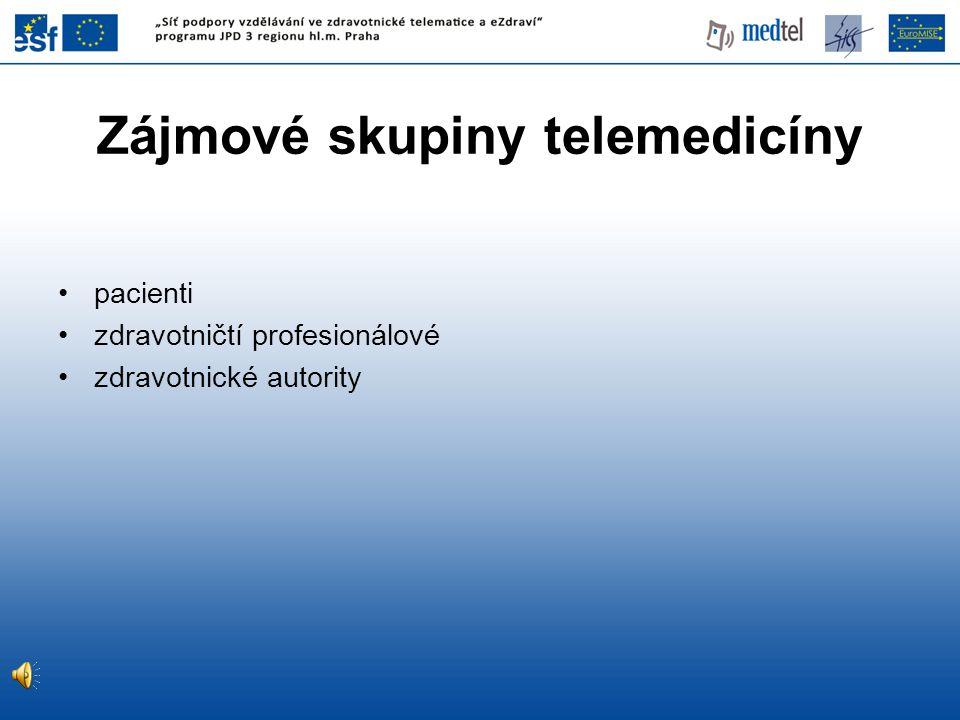 Zájmové skupiny telemedicíny •pacienti •zdravotničtí profesionálové •zdravotnické autority