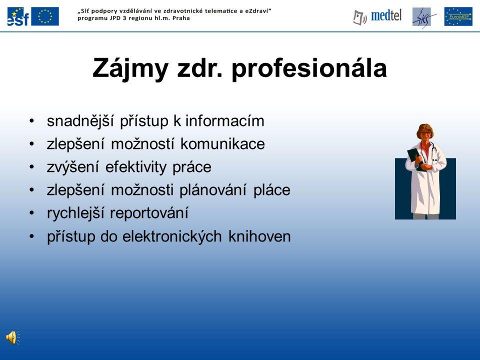Zájmy zdr. profesionála •snadnější přístup k informacím •zlepšení možností komunikace •zvýšení efektivity práce •zlepšení možnosti plánování pláce •ry