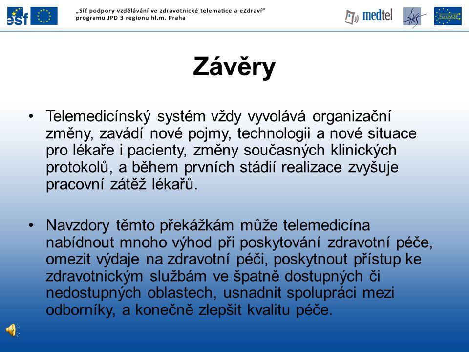 Závěry •Telemedicínský systém vždy vyvolává organizační změny, zavádí nové pojmy, technologii a nové situace pro lékaře i pacienty, změny současných k