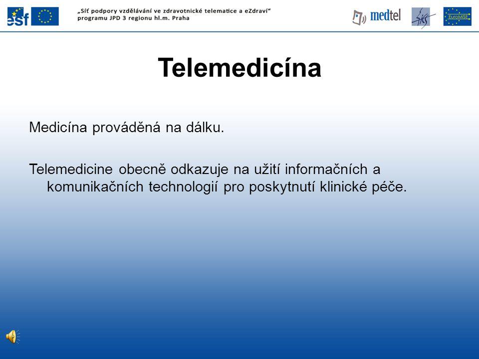 Telemedicína Medicína prováděná na dálku. Telemedicine obecně odkazuje na užití informačních a komunikačních technologií pro poskytnutí klinické péče.