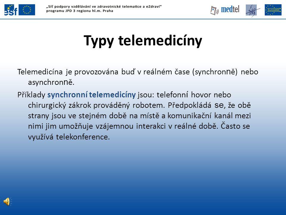 Typy telemedicíny Telemedicína je provozována buď v reálném čase (synchron n ě) nebo asynchron n ě. Příklady synchronní telemedicíny jsou: telefonn í