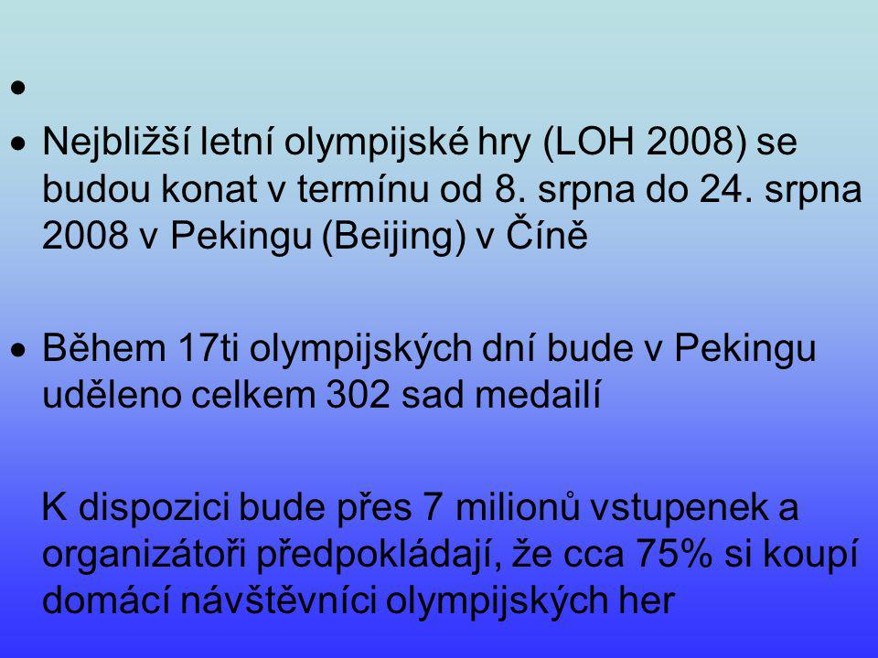 NN ejbližší letní olympijské hry (LOH 2008) se budou konat v termínu od 8. srpna do 24. srpna 2008 v Pekingu (Beijing) v Číně BB ěhem 17ti olympij