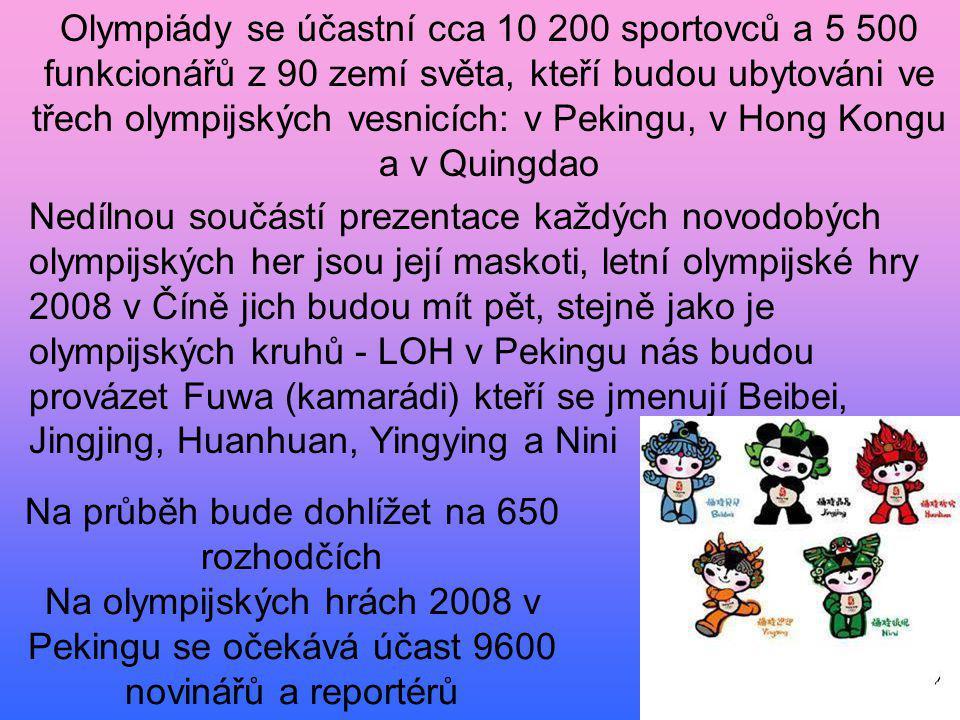 Olympiády se účastní cca 10 200 sportovců a 5 500 funkcionářů z 90 zemí světa, kteří budou ubytováni ve třech olympijských vesnicích: v Pekingu, v Hon