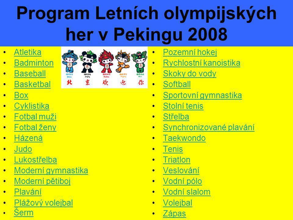 Program Letních olympijských her v Pekingu 2008 •AtletikaAtletika •BadmintonBadminton •BaseballBaseball •BasketbalBasketbal •BoxBox •CyklistikaCyklist