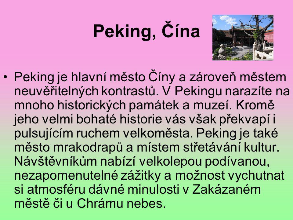 Peking, Čína •Peking je hlavní město Číny a zároveň městem neuvěřitelných kontrastů. V Pekingu narazíte na mnoho historických památek a muzeí. Kromě j