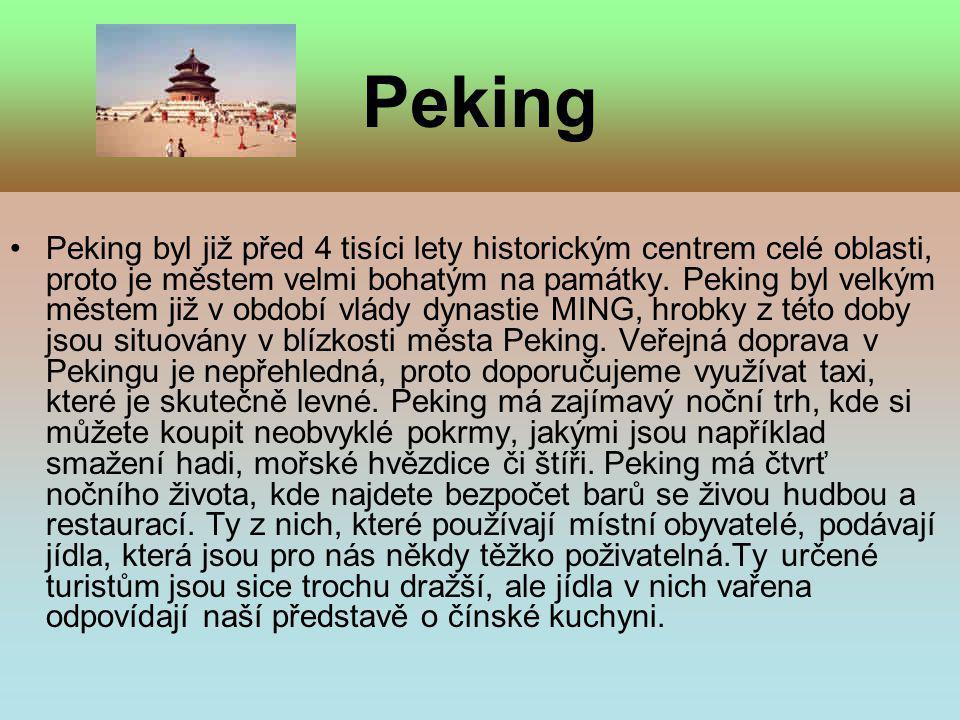Peking •P•Peking byl již před 4 tisíci lety historickým centrem celé oblasti, proto je městem velmi bohatým na památky. Peking byl velkým městem již v