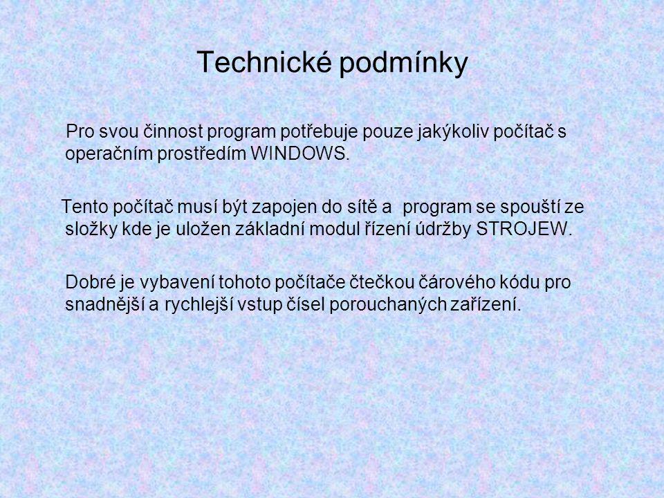 Technické podmínky Pro svou činnost program potřebuje pouze jakýkoliv počítač s operačním prostředím WINDOWS. Tento počítač musí být zapojen do sítě a