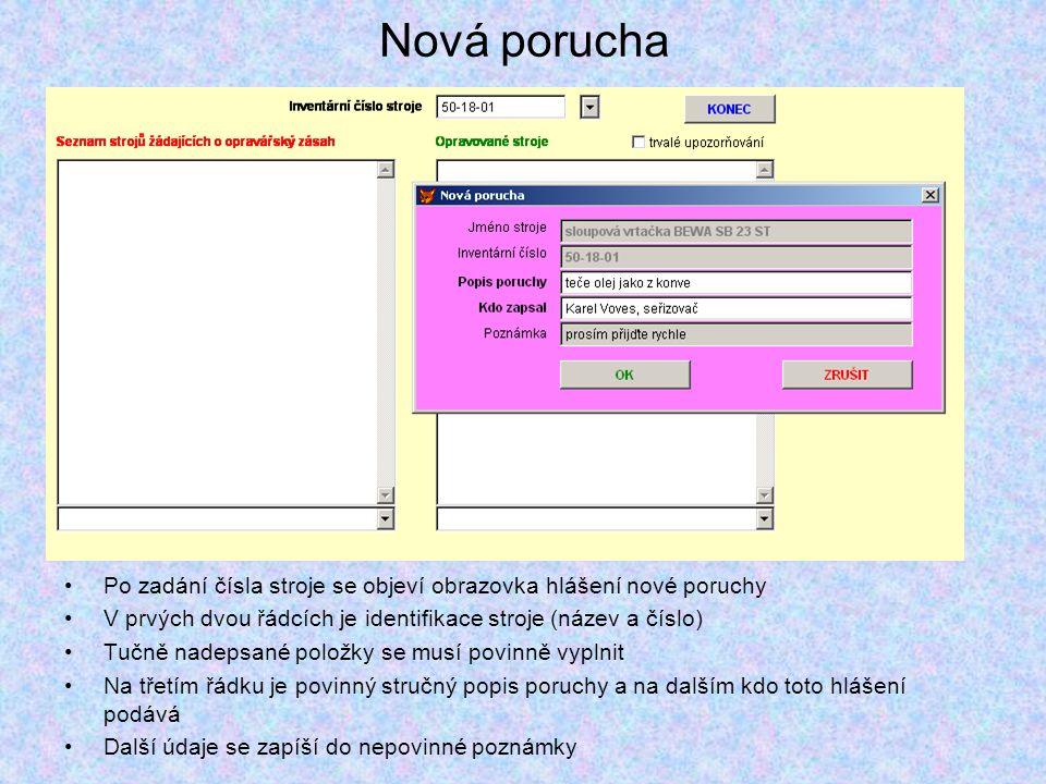 •Po zadání čísla stroje se objeví obrazovka hlášení nové poruchy •V prvých dvou řádcích je identifikace stroje (název a číslo) •Tučně nadepsané položk