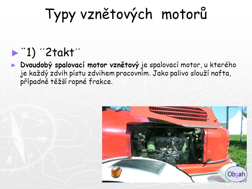 Typy vznětových motorů ► ► ¨ 1) ¨2takt¨ ► ► Dvoudobý spalovací motor vznětový je spalovací motor, u kterého je každý zdvih pístu zdvihem pracovním. Ja