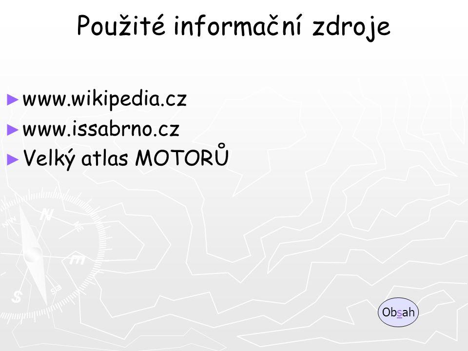 Použité informační zdroje ► ► www.wikipedia.cz ► ► www.issabrno.cz ► ► Velký atlas MOTORŮ Obsahs