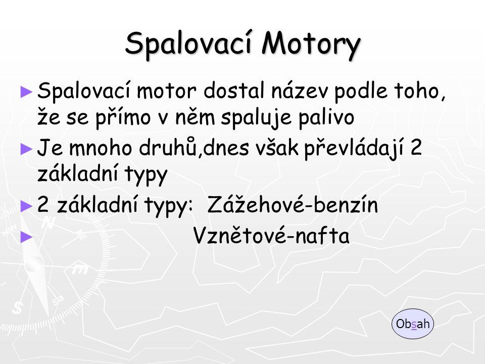 Spalovací Motory ► ► Spalovací motor dostal název podle toho, že se přímo v něm spaluje palivo ► ► Je mnoho druhů,dnes však převládají 2 základní typy