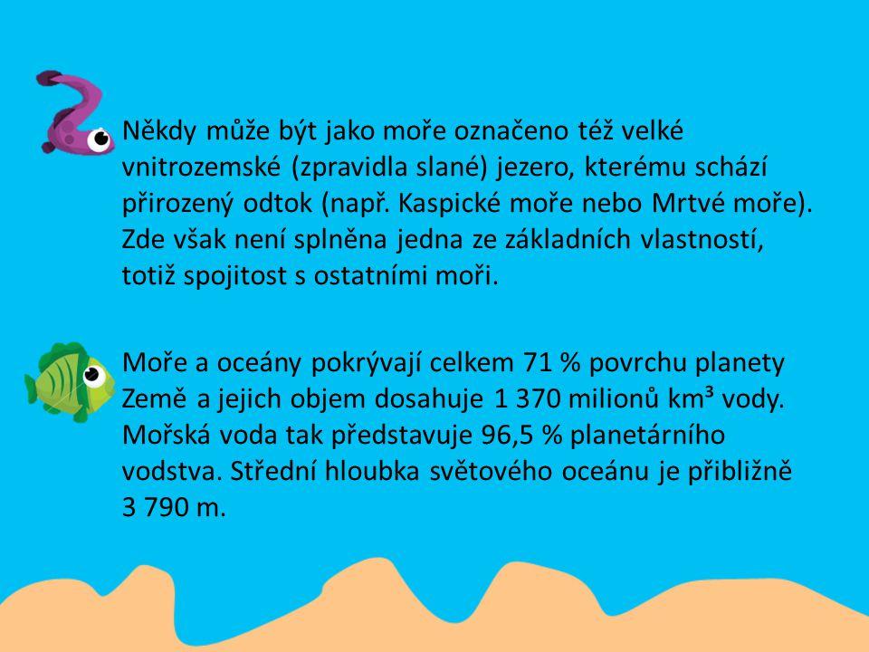 Někdy může být jako moře označeno též velké vnitrozemské (zpravidla slané) jezero, kterému schází přirozený odtok (např. Kaspické moře nebo Mrtvé moře