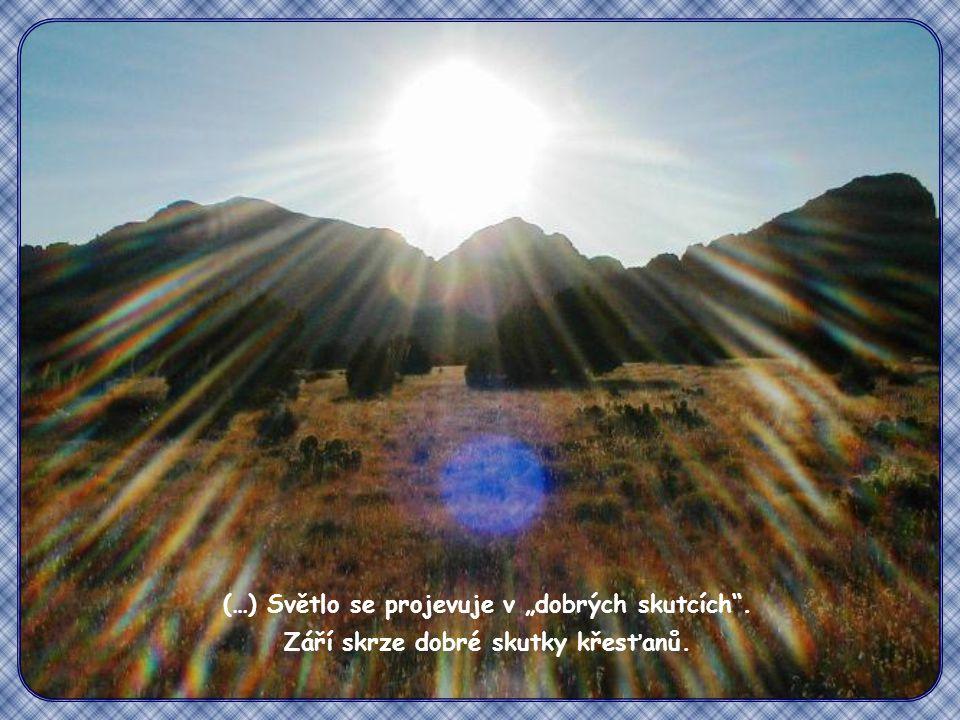 """(…) Světlo se projevuje v """"dobrých skutcích . Září skrze dobré skutky křesťanů."""