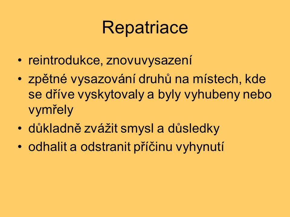Repatriace •reintrodukce, znovuvysazení •zpětné vysazování druhů na místech, kde se dříve vyskytovaly a byly vyhubeny nebo vymřely •důkladně zvážit sm