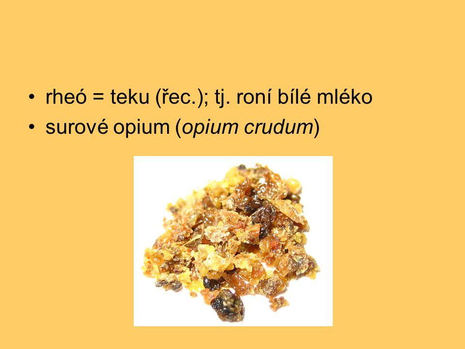 •rheó = teku (řec.); tj. roní bílé mléko •surové opium (opium crudum)