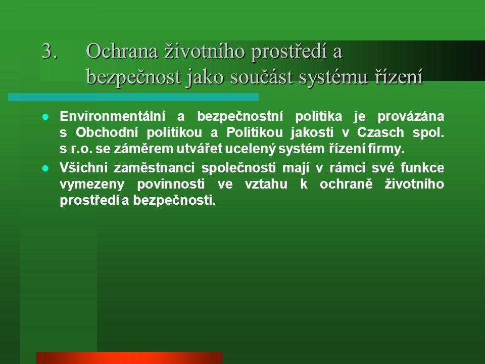 3.Ochrana životního prostředí a bezpečnost jako součást systému řízení  Environmentální a bezpečnostní politika je provázána s Obchodní politikou a P